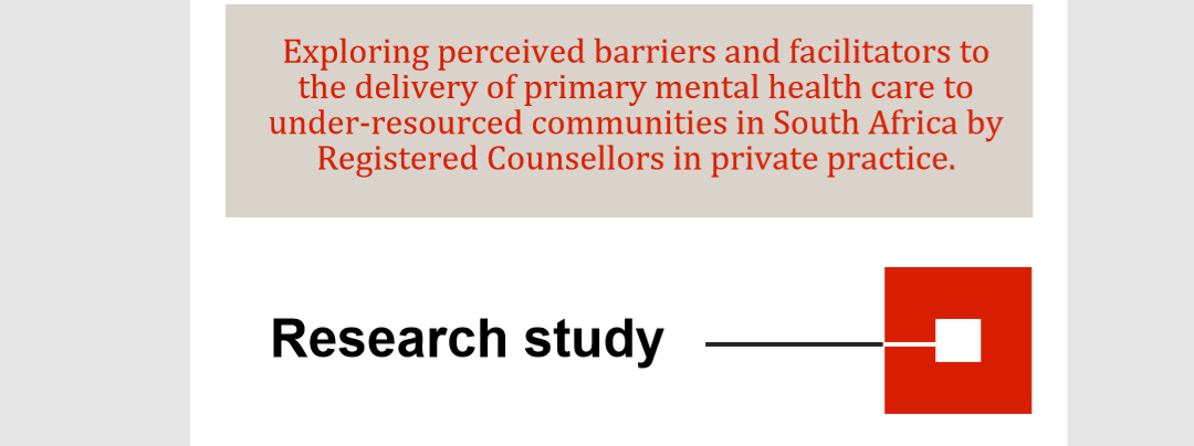 Exploring perceived barriers and facilitators to the delivery of primary mental health care to under-resourced communities in South Africa by Registered Counsellors in private practice.