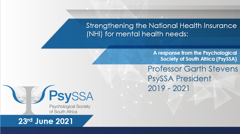 Strengthening the National Health Insurance (NHI) for mental health needs: A response from the Psychological Society of South Africa (PsySSA)