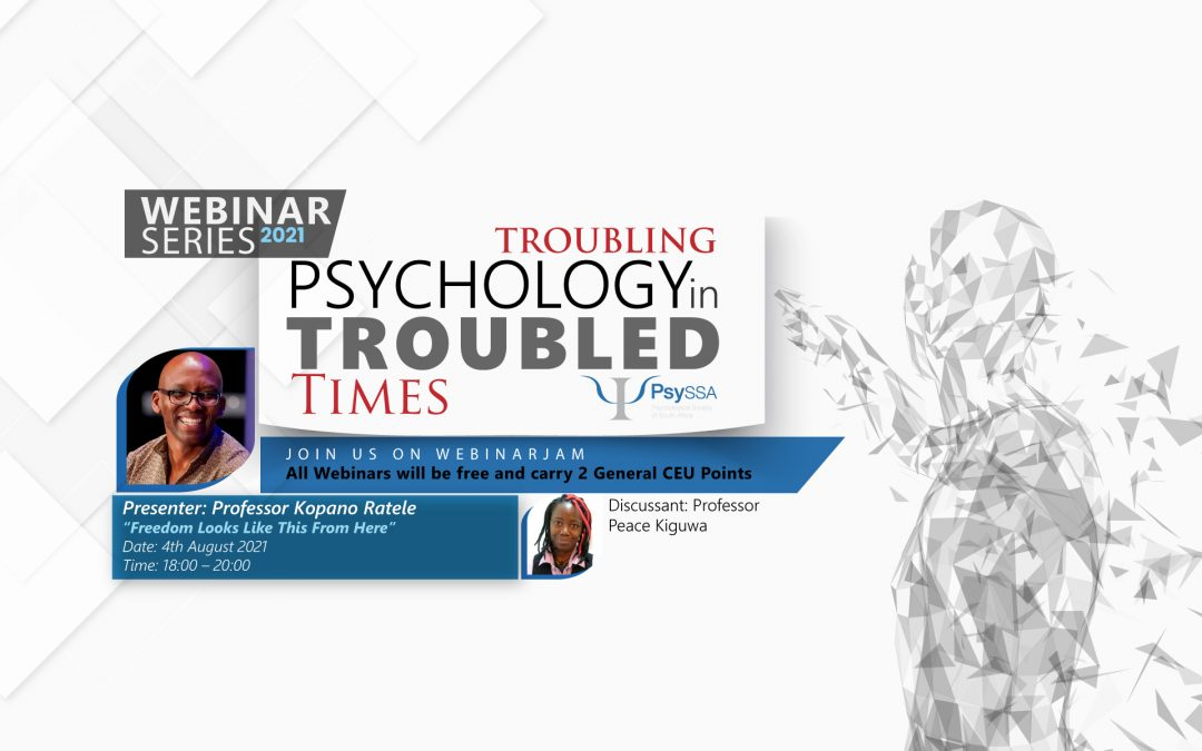 PsySSA 2021 Webinar Series – Troubling Psychology in Troubled Times – Freedom Looks Like This Here
