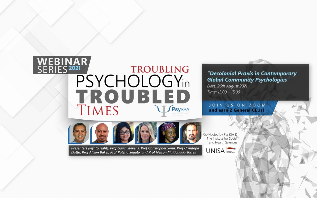 PsySSA 2021 Webinar Series – Troubling Psychology in Troubled Times – Decolonial Praxis in Contemporary Global Community Psychologies- Watch Now